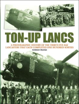 Ton-Up Lancs: The story of the 35 RAF Lancasters that each completed 100 sorties in WWII