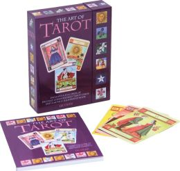 The Art of Tarot: Your Complete Guide to the Tarot Cards and Their Meanings