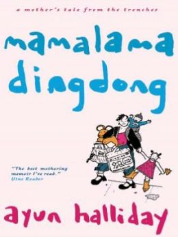 Mama Lama Ding Dong : A Mother's Tales from the Trenches