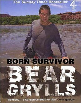 Born Survivor: Survival Techniques from the Most Dangerous Places on Earth