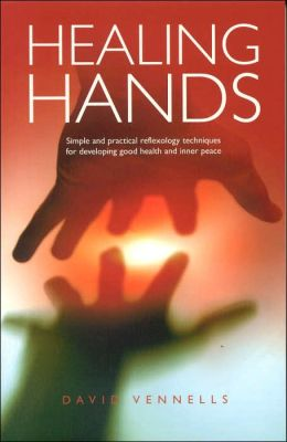 Healing Hands: Simple and Practical Reflexology Techniques for Developing Good Health and Inner Peace