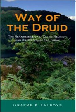 Way of the Druid: The Renaissance of a Celtic Religion and Its Relevance for Today
