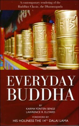 Everyday Buddha: A Contemporary Rendering of the Buddhist Classic, The Dhammapada Karma Yonten Senge