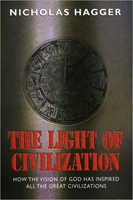Light of Civilization: How the Vision of God Has Inspired All the Great Civilizations