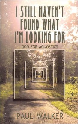 I Still Haven't Found What I'm Looking For: God for Agnostics