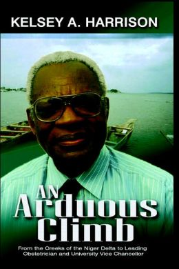 Arduous Climb: From the Creeks of the Niger Delta to Leading Obstetrician and University Chancellor