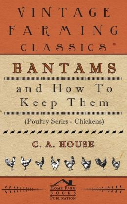 Bantams and how to Keep Them (Poultry SE