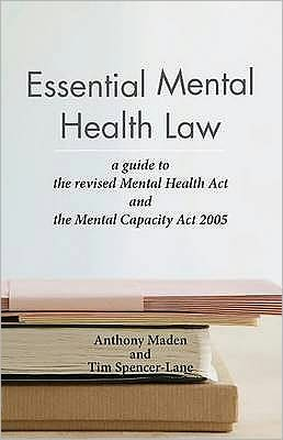 Essential Mental Health Law: A Guide to the Revised Mental Health ACT and the Mental Capacity ACT 2005