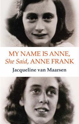 My Name Is Anne, She Said, Anne Frank: The Memoirs of Anne Frank's Best Friend