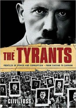 The Tyrants : The Story of Histories Most Ruthless Oppressors