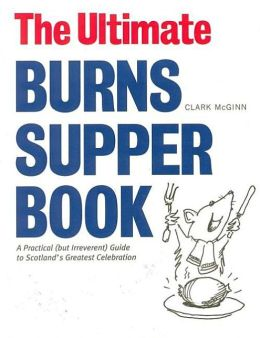 Ultimate Burns Supper Book: A Practical (but Irreverent) Guide to Scotland's Greatest Celebration