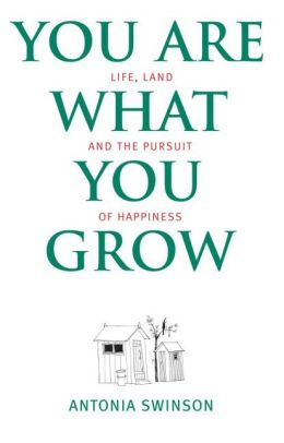 You Are What You Grow: Life, Land and the Pursuit of Happiness