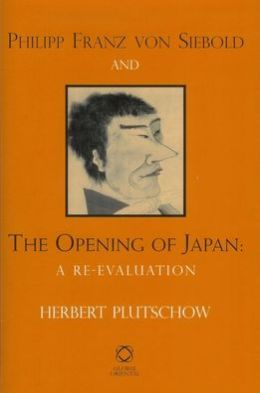 Philipp Franz von Siebold and the Opening of Japan: A Re-evaluation
