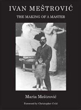 Ivan Mestrovic : Making of a Master