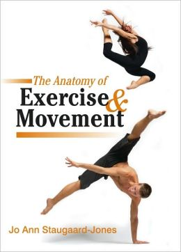 The Anatomy of Exercise and Movement for the Study of Dance, Pilates, Sport and Yoga