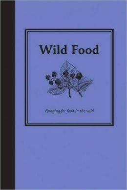 Wild Food: Foraging for Food in the Wild