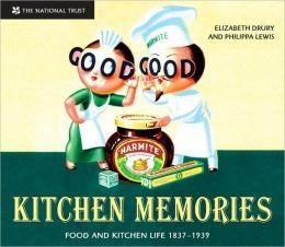 Kitchen Memories: Food and Kitchen Life 1837-1939