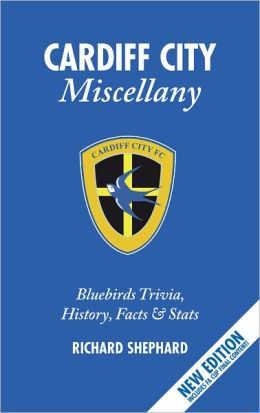 The Cardiff City Miscellany: Bluebirds Trivia, History, Facts & Stats