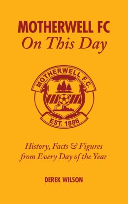 Motherwell FC On This Day: History, Facts & Figures from Every Day of the Year