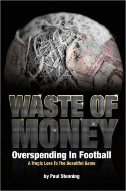 Waste of Money!: Overspending in Football - A Tragic Loss to the Beautiful Game
