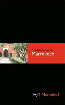 Hedonist's Guide to Marrakech