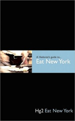 Hedonist's Guide to Eat New York