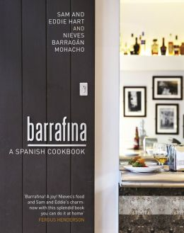Barrafina: A Spanish Cookbook. by Sam Hart, Eddie Hart, Nieves Barragan Mohacho