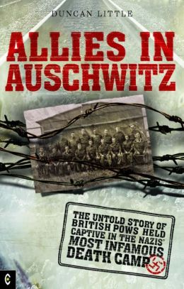 Allies in Auschwitz:The untold story of British POWs held captive in the Nazis' most infamous death camp