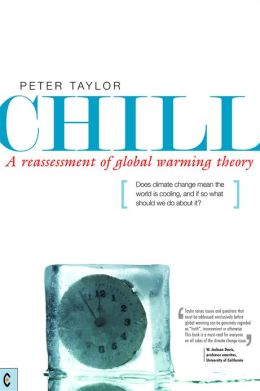 Chill, A Reassessment of Global Warming Theory: Does Climate Change Mean the World is Cooling, and If So What Should We Do About It?