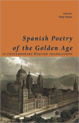 Spanish Poetry of the Golden Age, in Contemporary English Translations