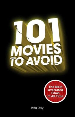 101 Movies to Avoid: The Most Overrated Films of All Time