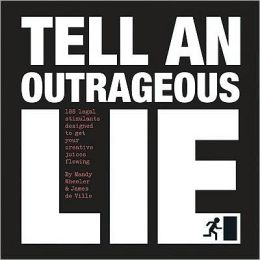 Tell an Outrageous Lie: 188 legal stimulants designed to get your creative juices flowing
