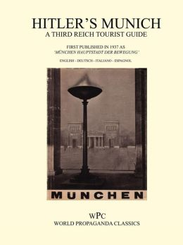 Hitler's Munich - A Third Reich Tourist Guide
