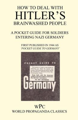 How To Deal With Hitler's Brainwashed People - A Pocket Guide For Soldiers Entering Nazi Germany