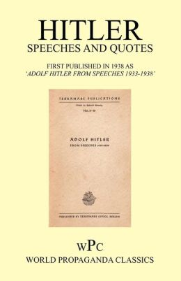 Hitler Speeches And Quotes / First Published In 1938 As 'Adolf Hitler From Speeches 1933-1938'