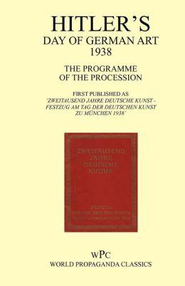 Hitler's Day of German Art 1938 - The Programme of the Procession - First Published as 'Zweitausend Jahre Deutsche Kunst - Festzug Am Tag Der Deutsche