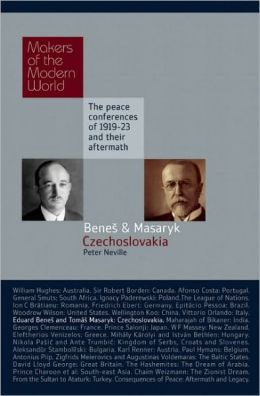 Benes and Masaryk: Czechoslovakia: The Peace Conferences of 1919-23 and Their Aftermath