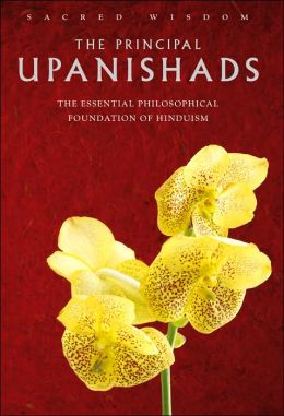 Sacred Wisdom: The Principal Upanishads: The Essential Philosophical Foundation of Hinduism