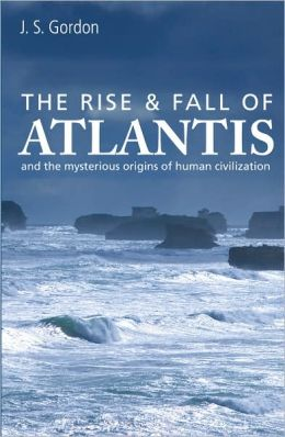 The Rise & Fall of Atlantis: And the Mysterious Origins of Human Civilization