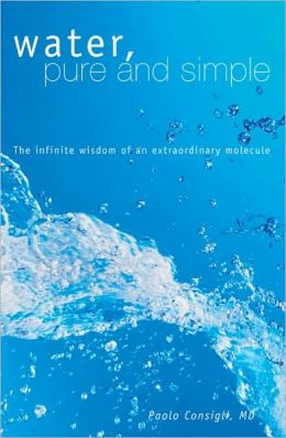 Water, Pure and Simple: The Infinite Wisdom of an Extraordinary Molecule