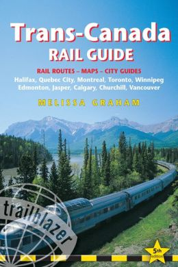 Trans-Canada Rail Guide, 5th: includes city guides to Halifax, Quebec City, Montreal, Toronto, Winnipeg, Edmonton, Jasper, Calgary, Churchill and Vancouver