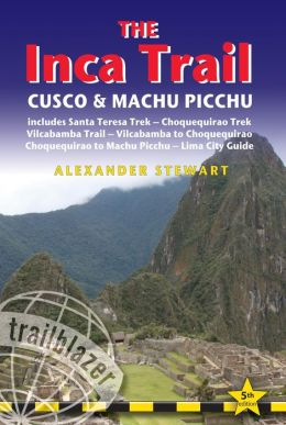 Inca Trail, Cusco & Machu Picchu, 5th: includes Santa Teresa Trek, Choquequirao Trek, Vilcabamba Trail, Vilcabamba to Choquequirao, Choquequirao to Machu Picchu & Lima City Guide