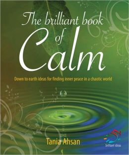 The Brilliant Book of Calm: Down to Earth Ideas for Finding Inner Peace in a Chaotic World