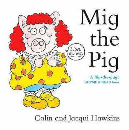 MIG the Pig : A Flip-the-Page Rhyme and Read Book