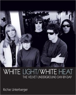 White Light/White Heat: The Velvet Underground Day by Day