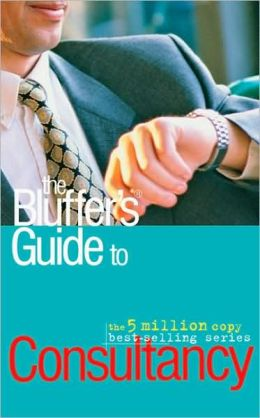The Bluffer's Guide to Consultancy