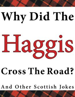 Why Did the Haggis Cross the Road? : And Other Scottish Jokes