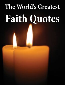The World's Greatest Faith Quotes