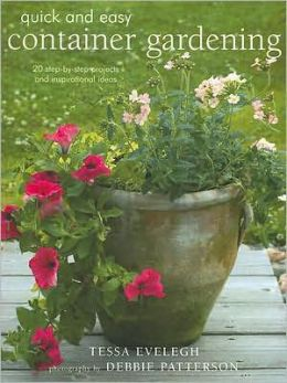 Quick and Easy Container Gardening: 20 Step-by-Step Projects and Inspirational Ideas