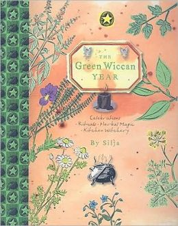 The Green Wiccan Year: Celebrations - Rituals - Herbal Magic - Kitchen Witchery